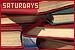 Days of the Week: Saturdays: